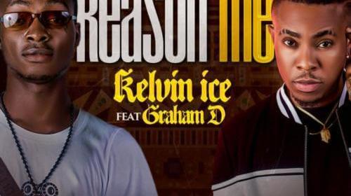 DOWNLOAD MP3: Kelvin Ice ft. Graham D – Reason Me