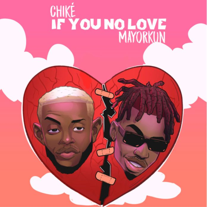 DOWNLOAD MP3: Chiké – If You No Love ft. Mayorkun