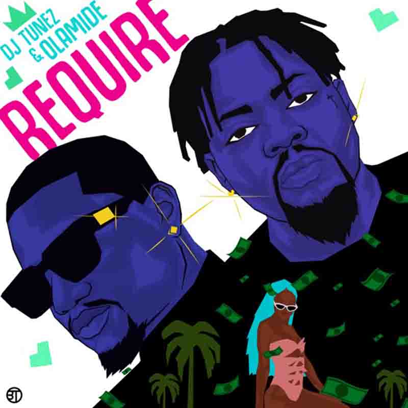 DOWNLOAD MP3: DJ Tunez Ft. Olamide – Require