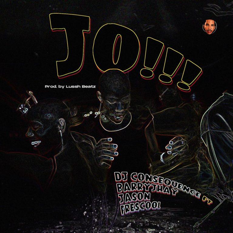 DOWNLOAD MP3: DJ Consequence f. Barry Jhay, Frescool x Jason – JO!!! (Dance)