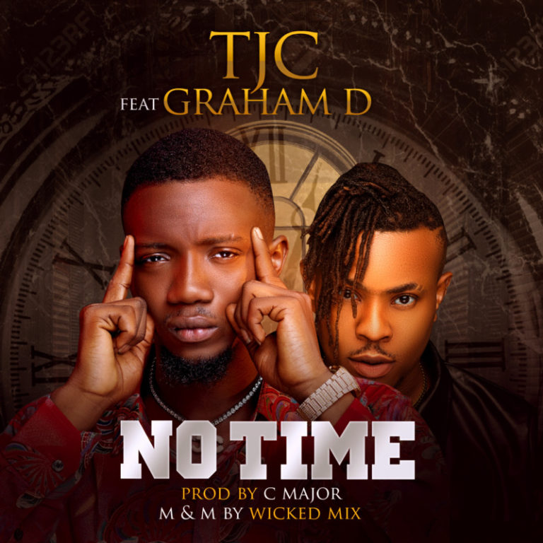 DOWNLOAD MP3: TJC ft. Graham D – No Time