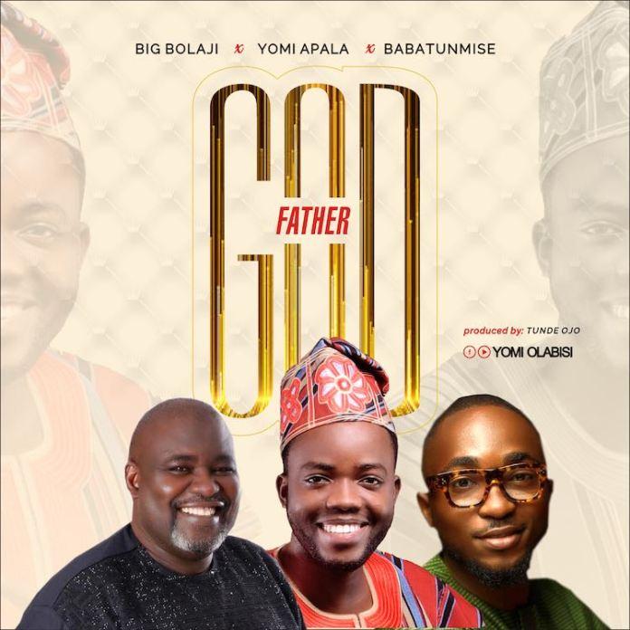 DOWNLOAD: GodFather – Yomi Olabisi ft. Big Bolaji & Babatunmise