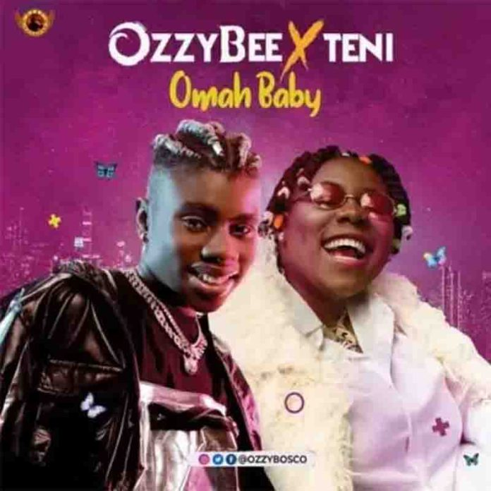 DOWNLOAD MP3: Omah Baby – OzzyBee Ft Teni