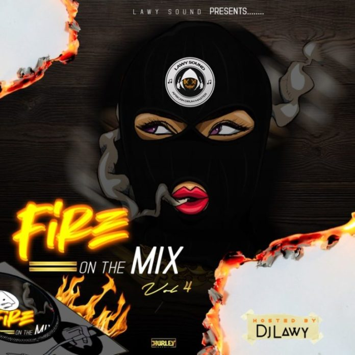 [Mixtape] DJ Lawy – Fire On The Mix Vol. 4
