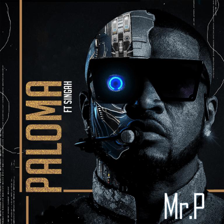 DOWNLOAD MP3: Mr P ft. Singah – Paloma