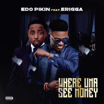 DOWNLOAD MP3: Edo Pikin ft. Erigga – Where Una See Money