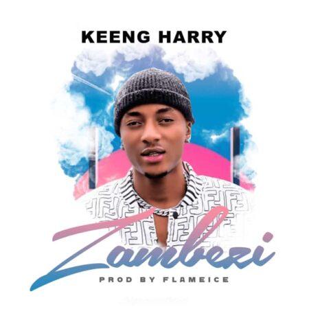 DOWNLOAD MP3: Keeng Harry – Zambezi (Prod. Flameice)
