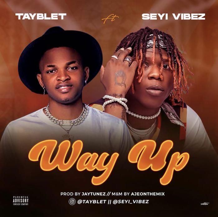 DOWNLOAD MP3: Tayblet ft Seyi Vibez – Way Up