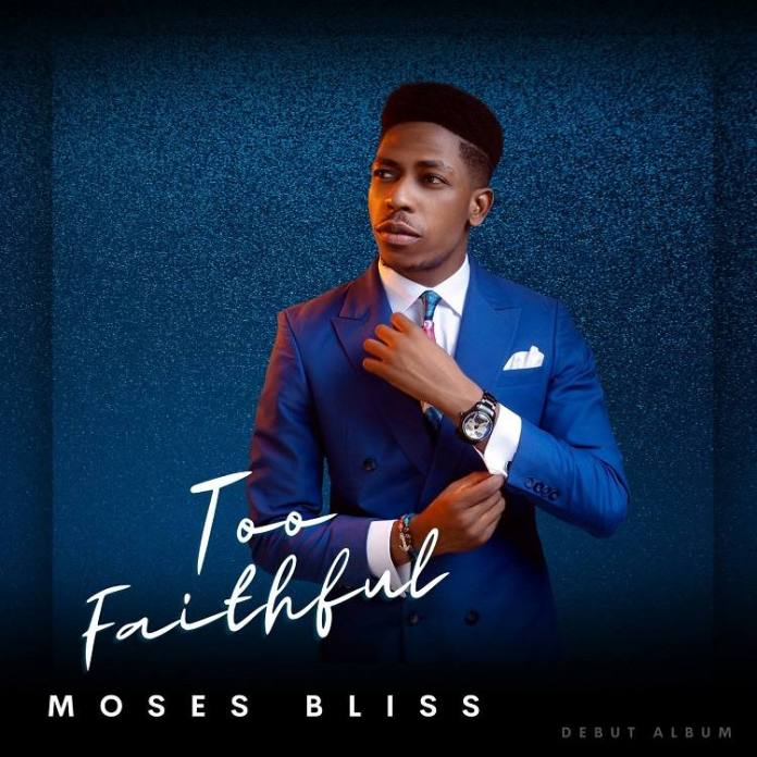 Download Album: Too Faithful – Moses Bliss