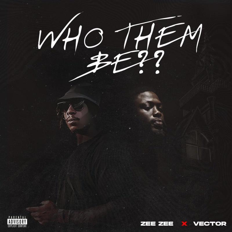 DOWNLOAD MP3: Zee Zee Ft. Vector – Who Dem Be