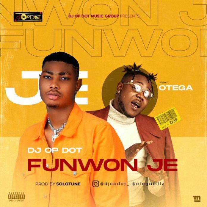 DOWNLOAD MP3: DJ OP Dot Ft. Otega – Funwon Je