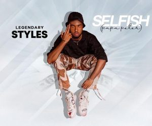 Legendary Styles – Selfish (Papa Peter)