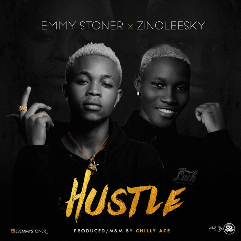 MUSIC: Emmy Stoner x Zinoleesky – Hustle (Prod. Chilly Ace)