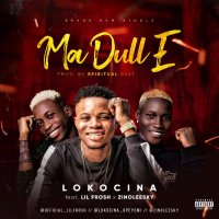 MUSIC: Lokocina Ft. Lil Frosh & Zinoleesky – Ma Dull E