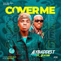MUSIC: AYBaddest Ft. Zlatan – Cover Me