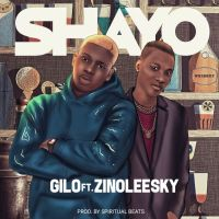 MUSIC: Gilo Ft. Zinoleesky – Shayo (Prod. by Spiritual beatz)