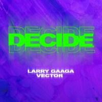 MUSIC: Larry Gaaga Ft. Vector – Decide