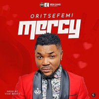 MUSIC: Oritse Femi – Mercy