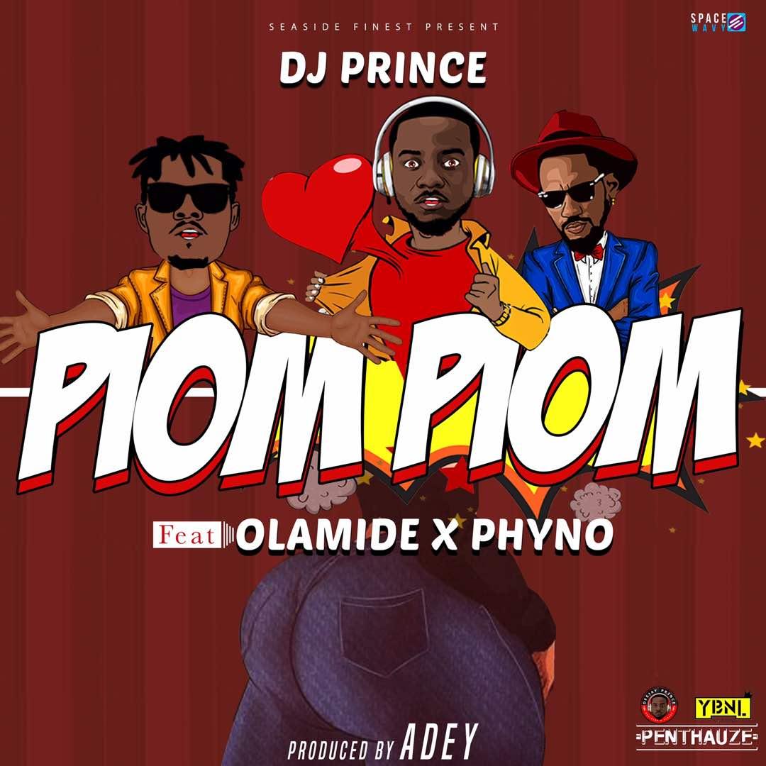 MUSIC: DJ Prince Ft. Olamide & Phyno – Piom Piom (Prod. by Adey)