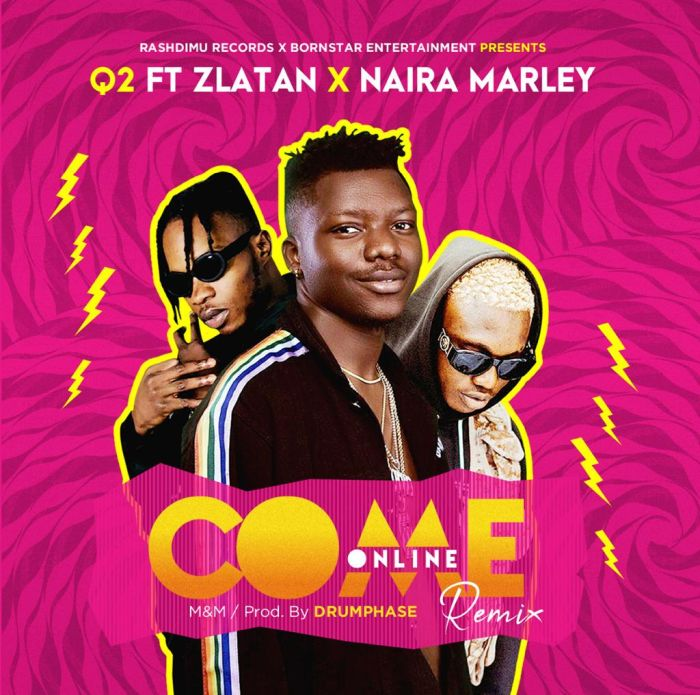 MUSIC: Q2 Ft. Zlatan Ibile x Naira Marley – Come Online (Remix)