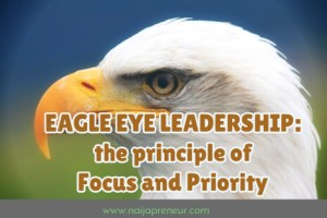 EAGLE EYE LEADERSHIP: the Principle of Focus and Priority