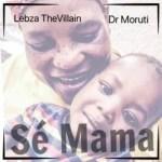 Lebza TheVillain Ft Dr. Moruti – Se Mama