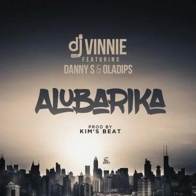 DJ Vinnie ft. Danny S & Oladips - Alubarika Mp3 Audio Download