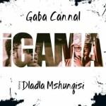 Gaba Cannal ft. Dladla Mshunqisi – Igama