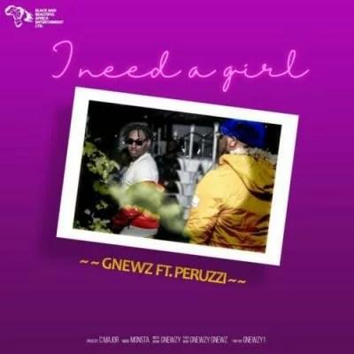 Gnewz ft. Peruzzi - I Need A Girl (Audio + Video) Mp3 Mp4 Download