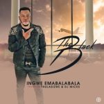 The Black ft. Thulasizwe & DJ Micks – Ingwe Emabalabala