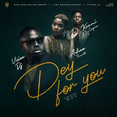 Vision DJ ft. Kuami Eugene & Adina - Dey For You Mp3 Audio Download