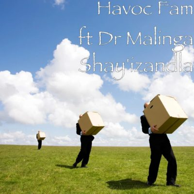 Havoc Fam Ft. Dr Malinga - Shayizandla Mp3 Audio Download