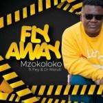 Mzokoloko Ft. Fey & Dr Moruti – Fly Away