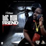 I-Octane – We Nuh Friend