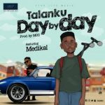 Talanku Ft. Medikal – Day By Day (Prod. by MOG Beatz)