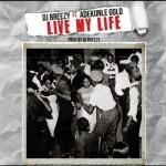 LYRICS; Live My Life – DJ Breezy & Adekunle Gold