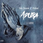 Bella Shmurda Ft. Mohbad – Adura (Prod. by GHSbeatz)