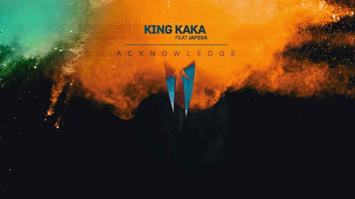 King Kaka - Acknowledge Ft. Japesa (Audio + Video) Mp3 Mp4 Download