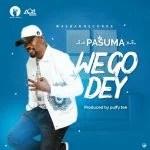 Pasuma – We Go Dey (Prod. by Puffy Tee)