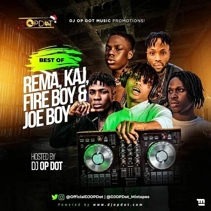 DJ OP Dot - Best Of Rema, KAJ, Fire Boy & Joeboy (2019 Mixtape) Mp3 Mix Download