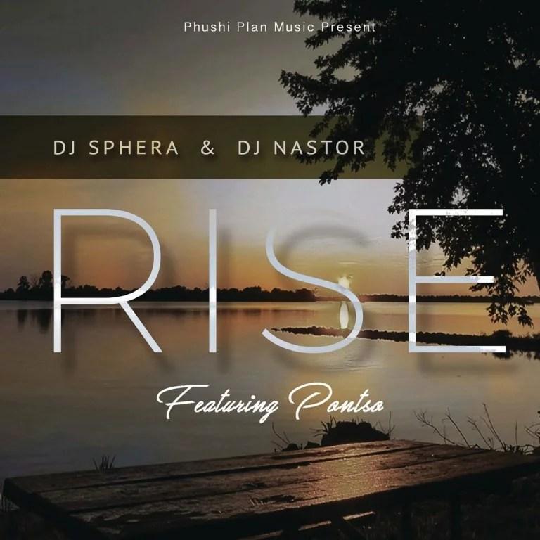 DJ Sphera Ft. DJ Nastor & Pontso - Rise Mp3 Audio Download