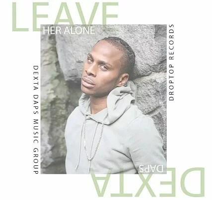Dexta Daps - Leave Her Alone Mp3 Audio Download
