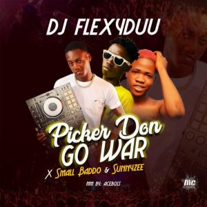 Dj Flexyduu Ft. Small Baddo, Sunnyzee - Picker Don Go War Mp3 Audio Download
