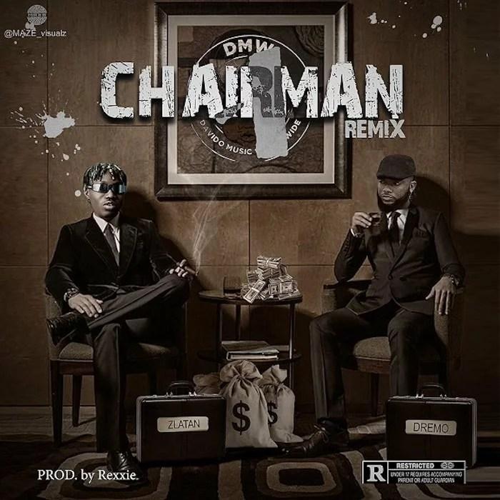 Dremo Ft. Zlatan - Chairman Remix (prod. by Rexxie) Mp3 Audio Download