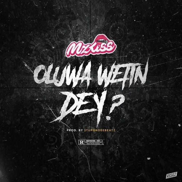 Mz Kiss - Oluwa Wetin Dey ? Mp3 Audio Download kizz