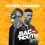 Ayanfe Viral Ft. Diamond Jimma – Bad Mouth