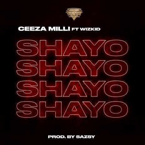 Ceeza Milli Ft. Wizkid - Shayo (Prod. by Sazsy) Mp3 Audio Download