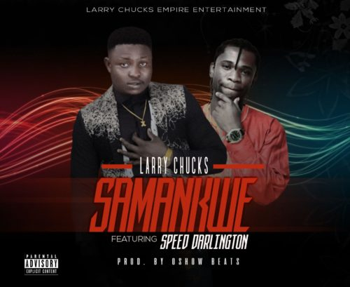 Larry Chucks - Samankwe Ft. Speed Darlington Mp3 Audio Download