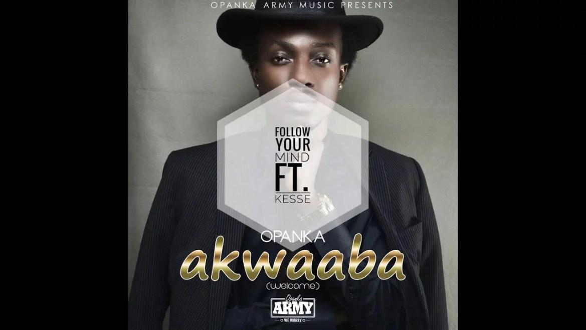 Opanka - Follow Your Mind Ft. Kesse Mp3 Audio Download
