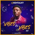 DJ Kentalky – Vibes On Vibes Mix (Mixtape)